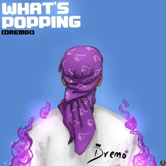"Dremo – ""What's Popping"" (Dremix)"