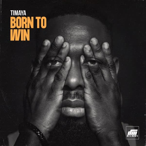"Timaya – ""Born To Win"""