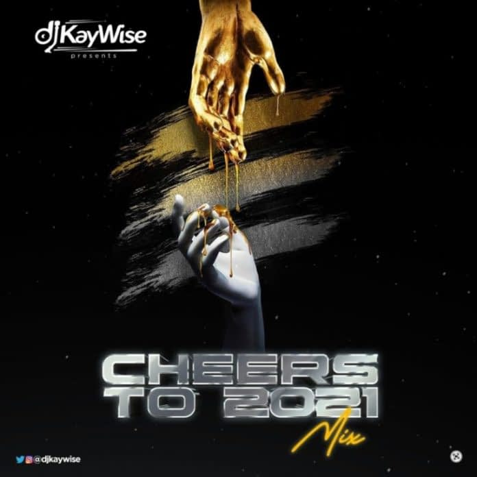 """DJ Kaywise – """"Cheers To 2021 Mix"""""""