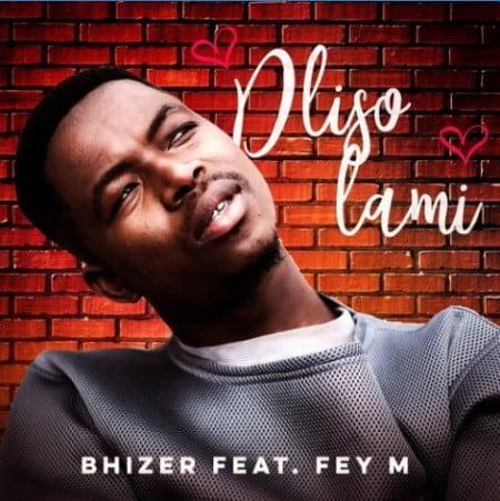 Bhizer – Dliso Lami ft. Fey M